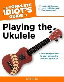 Complete Idiot's Guide to Playing the Ukulele